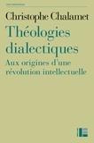 Christophe Chalamet - Théologies dialectiques - Aux origines d'une révolution intellectuelle.