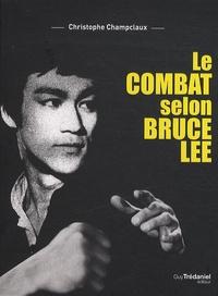 Christophe Champclaux - Le combat selon Bruce Lee.