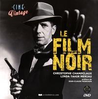 Christophe Champclaux et Linda Tahir Meriau - Le film noir. 1 DVD