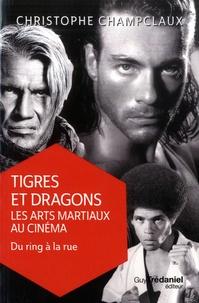 Christophe Champclaux - Tigres et dragons : les arts martiaux au cinéma - Tome 2, Du ring à la rue.