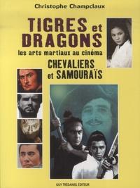Christophe Champclaux - Tigres et dragons, les arts martiaux au cinéma - Chevaliers et samouraïs.