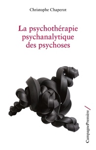 Christophe Chaperot - La psychothérapie psychanalytique des psychoses.