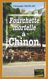 Christophe Chaplais - Fourchette mortelle à Chinon.