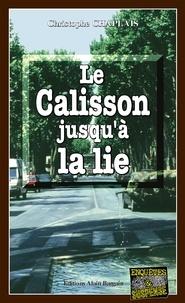 Christophe Chaplais - Le calisson jusqu'à la lie.