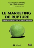 Christophe Chaptal de Chanteloup - Le marketing de rupture - De nouvelles pratiques pour les marchés en mutation.
