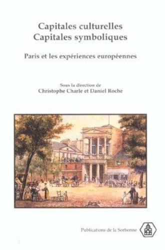 Capitales culturelles, capitales symboliques.. Paris et les expériences européennes, XVIIIème-XXème siècles