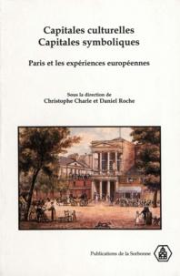 Christophe Charle et Daniel Roche - Capitales culturelles, capitales symboliques. - Paris et les expériences européennes, XVIIIème-XXème siècles.
