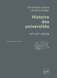Christophe Charle et Jacques Verger - Histoire des universités - XIIe-XXIe siècle.