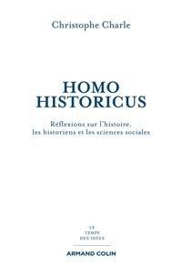 Christophe Charle - Homo Historicus - Réflexions sur l'histoire, les historiens et les sciences sociales.