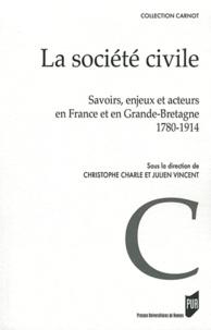 Christophe Charle et Julien Vincent - La Société civile - Savoirs, enjeux et acteurs en France et en Grande-Bretagne 1780-1914.