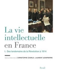 Christophe Charle et Laurent Jeanpierre - La vie intellectuelle en France - Tome 1, Des lendemains de la Révolution à 1914.