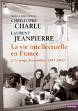 Christophe Charle et Laurent Jeanpierre - La vie intellectuelle en France - Tome 2, Le temps de combats (1914-1962).