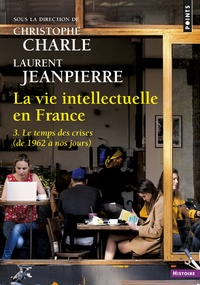 Christophe Charle et Laurent Jeanpierre - La vie intellectuelle en France - Tome 3, Le temps des cerises (de 1962 à nos jours).