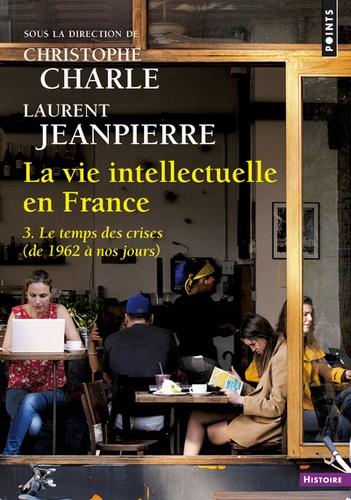 La vie intellectuelle en France. Tome 3, Le temps des cerises (de 1962 à nos jours)