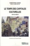 Christophe Charle - Le temps des capitales culturelles - XVIIIe-XXe siècles.