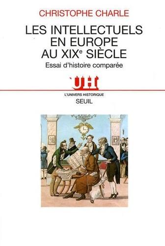 Christophe Charle - Les intellectuels en Europe au XIXe siècle - Essai d'histoire comparée.