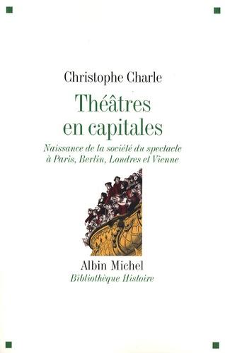 Théâtres en capitales. Naissance de la société du spectable à Paris, Berlin, Londres et Vienne