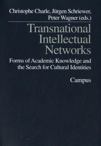 Christophe Charle et Jürgen Schriewer - Transnational Intellectual Networks.