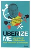 Christophe Charlot - Uberize me - L'économie collaborative entre promesses et mensonges.