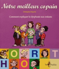 Christophe Chauché - Notre meilleur copain - Comment expliquer la dysphasie aux enfants.