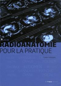 Christophe Chelle - Atlas de Radioanatomie pour la pratique - TDM et IRM, Crâne, Cou, Thorax, Abdomen, Pelvis, Rachis, Appareil locomoteur, Vaisseaux.