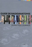 Christophe Chelle - Guide de radioanatomie en pratique courante - Tomodensitométrie, IRM et PET scan.