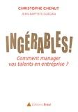 Christophe Chenut et Jean-Baptiste Guégan - Ingérables ! - Comment manager vos talents en entreprise ?.