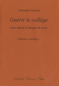 Christophe Chomant - Guérir le collège, sans tabou ni langue de bois.