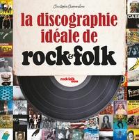 Christophe Chommeloux - Discographie idéale de Rock & Folk - Au service du rock'n roll depuis 1966.