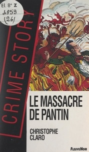 Christophe Claro - Le massacre de Pantin - Ou L'affaire Troppman.