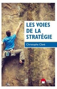 Christophe Clavé - Les voies de la stratégie.