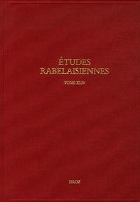 Christophe Clavel et John Parkin - Etudes rabelaisiennes - Tome 44.