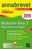 Christophe Clavel et Jean-François Lecaillon - Histoire, Géographie, Education civique 3e - Sujets et corrigés.