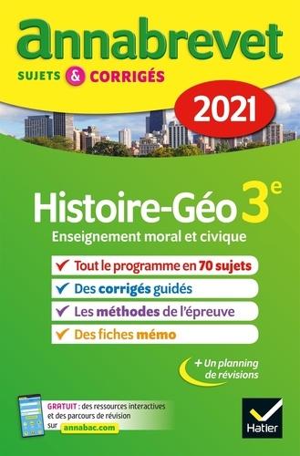 Histoire Géographie Enseignement Moral et Civique 3e. Sujets et corrigés  Edition 2021