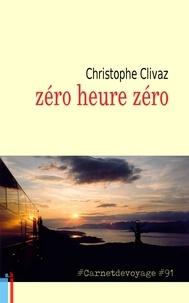 Christophe Clivaz - zéro heure zéro #Carnetdevoyage #91.