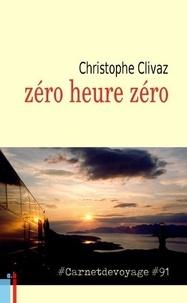 Christophe Clivaz - Zéro heure zéro.