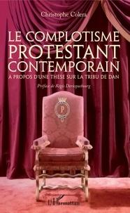 Christophe Colera - Le complotisme protestant contemporain - A propos d'une thèse sur la tribu de Dan.