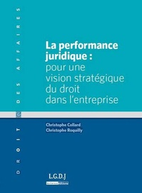 Christophe Collard et Christophe Roquilly - La performance juridique : pour une vision stratégique du droit dans l'entreprise.