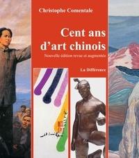 Christophe Comentale - Cent ans d'art chinois - Entre Empire et République (1870-2020).