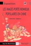 Christophe Comentale - Les images porte-bonheur populaires en Chine - Aux sources de l'art moderne et de l'avant-garde.