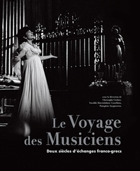Christophe Corbier et Vassiliki Mavroidakou-Castellana - Le Voyage des Musiciens - Deux siècles d'échanges franco-grecs.
