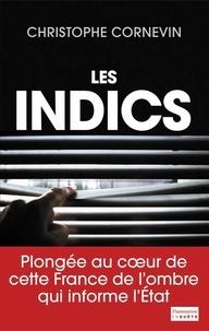 Christophe Cornevin - Les Indics - Cette France de l'ombre qui informe l'Etat.