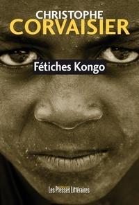 Christophe Corvaisier - Fétiches Kongo.