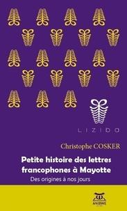 Christophe Cosker - Petite histoire des lettres francophones à Mayotte - Des origines à nos jours.