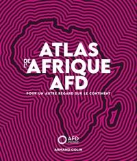 Christophe Cottet et Clémence Vergne - Atlas de l'Afrique AFD - Pour un autre regard sur le continent.