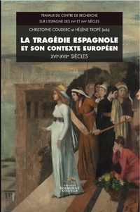 Christophe Couderc et Hélène Tropé - La tragédie espagnole et son contexte européen (XVIe-XVIIe siècles).