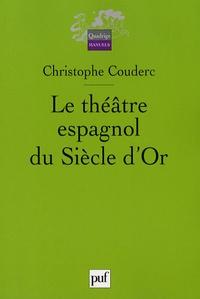Christophe Couderc - Le théâtre espagnol du Siècle d'Or - 1580-1680.