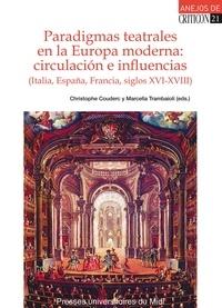 Christophe Couderc et Marcella Trambaioli - Paradigmas teatrales en la Europa moderna : circulacion e influencias (Italia, España, Francia, siglos XVI-XVIII).