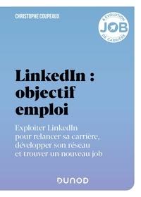 Christophe Coupeaux - LinkedIn : objectif emploi - Exploiter LinkedIn pour relancer sa carrière, développer son réseau et trouver un nouveau job.