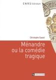 Christophe Cusset - Ménandre ou la comédie tragique.
